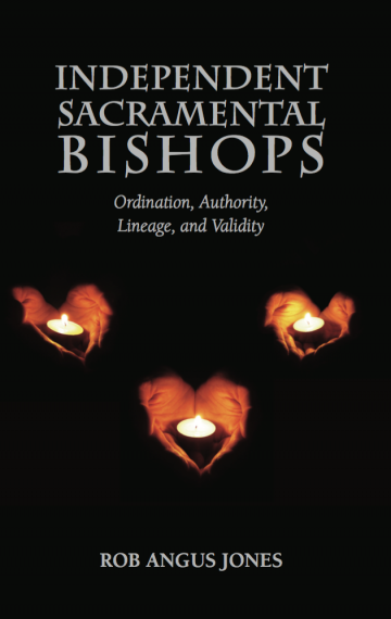 Independent Sacramental Bishops: Ordination, Authority, Lineage, and Validity