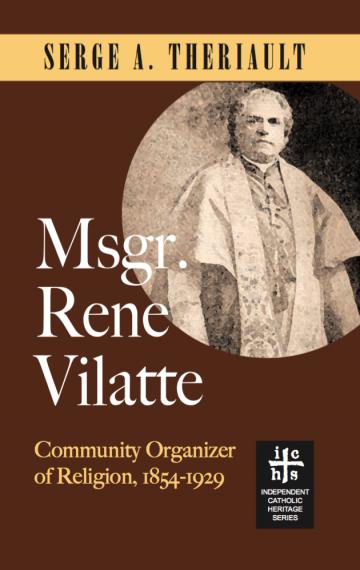 Msgr. René Vilatte: Community Organizer of Religion 1854-1929