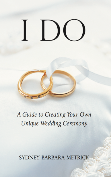 I Do: A Guide to Creating Your Own Unique Wedding Ceremony