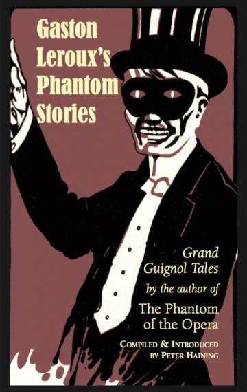 Gaston Leroux's Phantom Stories: Grand Guignol Tales by the Author of The Phantom of the Opera