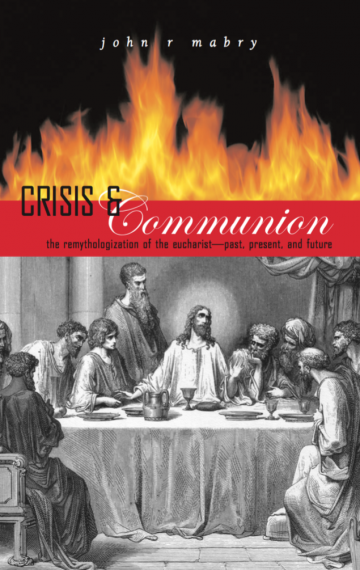 Crisis & Communion: The Remythologization of the Eucharist—Past, Present and Future