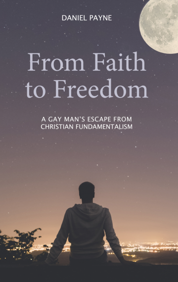From Faith to Freedom: A Gay Man's Escape from Christian Fundamentalism