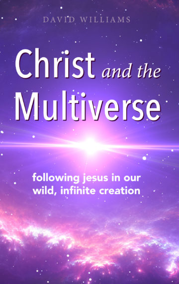 Christ and the Multiverse: Following Jesus in Our Wild, Infinite Creation