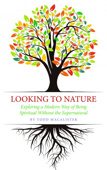 Looking to Nature: Exploring a Modern Way of Being Spiritual Without the Supernatural