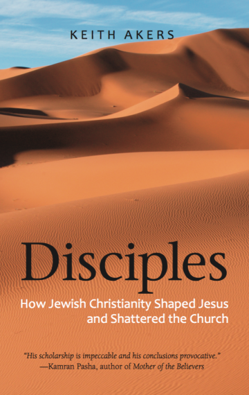 Disciples: How Jewish Christianity Shaped Jesus and Shattered the Church