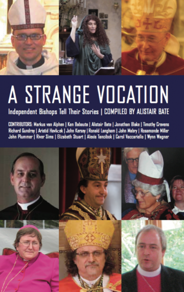 A Strange Vocation: Independent Bishops Tell Their Stories