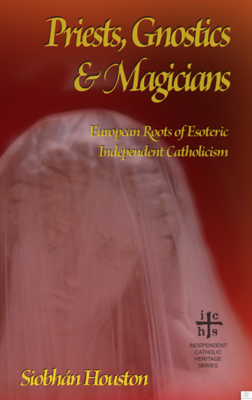 Priests, Gnostics and Magicians: European Roots of Esoteric Independent Catholicism