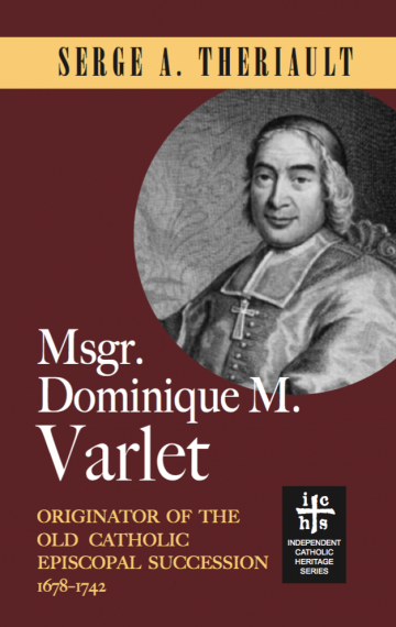 Msgr. Dominique M. Varlet: Originator of the Old Catholic Episcopal Succession 1678-1742