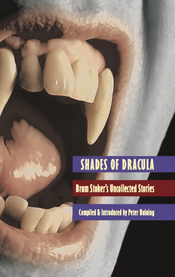 Shades of Dracula: Bram Stoker's Uncollected Stories