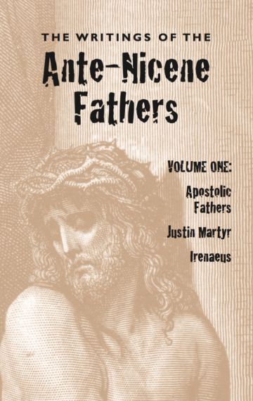 The Writings of the Ante-Nicene Fathers: Volume One