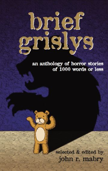 Brief Grislys: An Anthology of Horror Stories of 1000 Words or Less