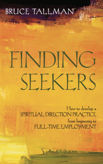 Finding Seekers: How to Develop a Spiritual Direction Practice from beginning to Full-Time Employment