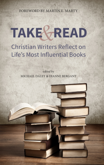 Take & Read: Christian Writers Reflect on Life's Most Influential Books