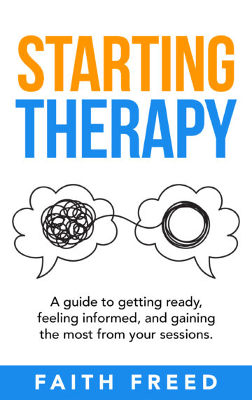 Starting Therapy: A Guide to Getting Ready, Feeling Informed, and Gaining the Most from Your Sessions