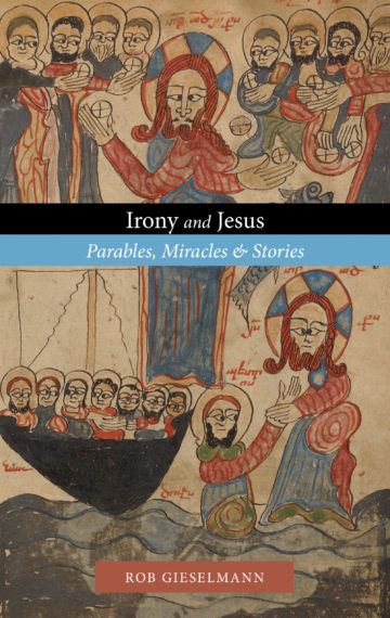 Irony and Jesus: Parables, Miracles and Stories
