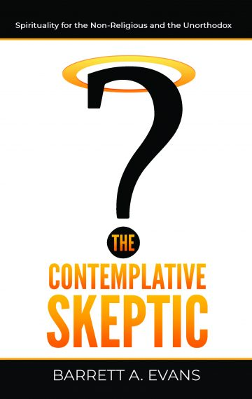 The Contemplative Skeptic: Spirituality for the Non-Religious and the Unorthodox